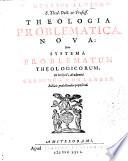 Henrici Alting Theologia Problematica Nova Sive Systema Problematum Theologicorum In Inclyt Academi Groning Omlandi Publicis Pr Lectionibus Propositum