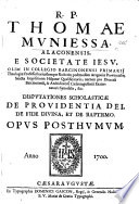 R. P. T. Muniessæ ... Disputationes scholasticæ de Providentia Dei, de Fide Divina, et de Baptismo, etc