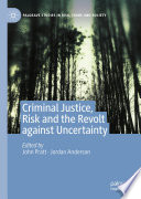 Criminal Justice  Risk and the Revolt against Uncertainty