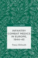 Infantry Combat Medics in Europe, 1944-45
