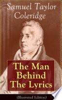 Samuel Taylor Coleridge  The Man Behind The Lyrics  Illustrated Edition