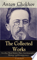 The Collected Works of Anton Chekhov  Novellas  Short Stories  Plays  Autobiographical Writings and Reminiscences  Unabridged