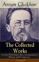 The Collected Works of Anton Chekhov: Novellas, Short Stories, Plays, Autobiographical Writings and Reminiscences (Unabridged) Pdf/ePub eBook