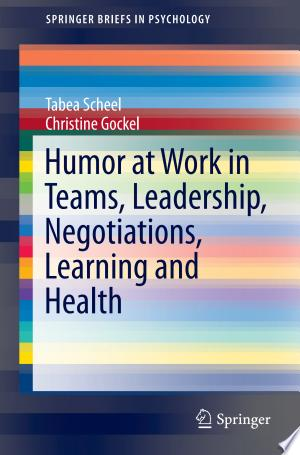 Humor+at+Work+in+Teams%2C+Leadership%2C+Negotiations%2C+Learning+and+Health