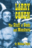 Larry Cohen  The Stuff of Gods and Monsters