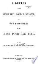 A Letter to ... Lord John Russell on the principles of the Irish Poor Law Bill. By the Chairman of an English Poor Law Union [C. H. Bracebridge?].