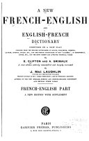 A New French English And English French Dictionary Comp From The English Dictionaries Of Ogilive Worcester Etc And The French Dictionaries Of Bescherelle Littre Etc And Works By E Clifton And A Grimaux French English Book