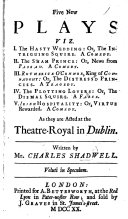 Five New Plays  viz  I  the Hasty Wedding  or  The Intriguing Squire  A comedy  II  the Sham Prince  or  News from Passau  A comedy  III  Rotherick O Connor  King of Connaught  or  The Distress d Princess  A tragedy  IV  the Plotting Lovers  or  The Dismal Squire  A farce  V  Irish Hospitality  or  Virtue Rewarded  A comedy