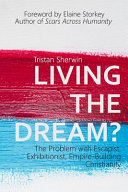 Living the Dream   The Problem with Escapist  Exhibitionist  Empire Building Christianity