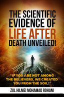 THE SCIENTIFIC EVIDENCE OF LIFE AFTER DEATH UNVEILED