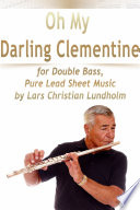 Oh My Darling Clementine for Double Bass  Pure Lead Sheet Music by Lars Christian Lundholm