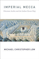 Imperial Mecca - Ottoman Arabia and the Indian Ocean Hajj