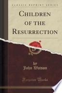 Children of the Resurrection (Classic Reprint)