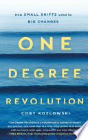"""""""One Degree Revolution: How Small Shifts Can Lead to Big Changes"""" by Coby Kozlowski"""