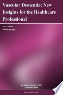 Vascular Dementia New Insights For The Healthcare Professional 2011 Edition