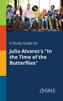 A Study Guide for Julia Alvarez s  In the Time of the Butterflies