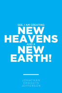 See  I am Creating New Heavens and a New Earth