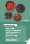 Königliche Gerichtsbarkeit und Landfriedenssorge im deutschen Spätmittelalter