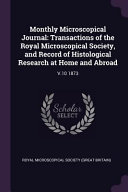 Monthly Microscopical Journal Transactions Of The Royal Microscopical Society And Record Of Histological Research At Home And Abroad V 10 1873