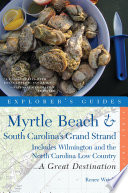 Explorer s Guide Myrtle Beach   South Carolina s Grand Strand  A Great Destination  Includes Wilmington and the North Carolina Low Country