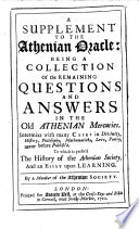 A supplement to the Athenian oracle: being a collection of the remaining questions and answers in the old Athenian Mercuries ... By a member of the Athenian Society