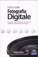 Il libro della fotografia digitale. Le apparecchiature, le tecniche, le impostazioni, i trucchi per scattare foto da professionisti
