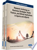 Research Anthology on Business Strategies, Health Factors, and Ethical Implications in Sports and eSports