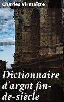 Pdf Dictionnaire d'argot fin-de-siècle Telecharger
