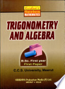 Krishna S Series Trigonometry And Algebra For The Degree Part First Students Of C C S University Meerut And All Other Indian Universities And For Various Competitive Examination Like I A S P C S Etc