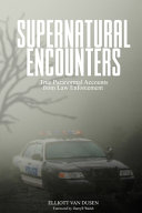 Supernatural Encounters  True Paranormal Accounts from Law Enforcement
