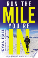 """Run the Mile You're In: Finding God in Every Step"" by Ryan Hall"