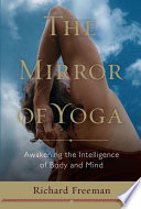 """The Mirror of Yoga: Awakening the Intelligence of Body and Mind"" by Richard Freeman"