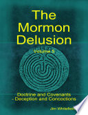 The Mormon Delusion. Volume 5: Doctrine and Covenants - Deception and Concoctions