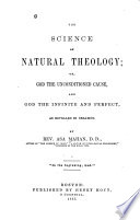 The Science of Natural Theology  Or  God the Unconditioned Cause  and God the Infinite and Perfect as Revealed in Creation