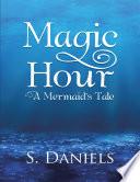 Magic Hour  A Mermaid s Tale