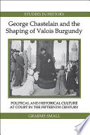 George Chastelain And The Shaping Of Valois Burgundy