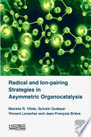 Radical and Ion pairing Strategies in Asymmetric Organocatalysis