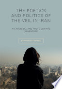 The Poetics and Politics of the Veil in Iran