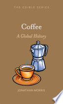 """Coffee: A Global History"" by Jonathan Morris"