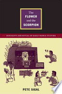 The Flower and the Scorpion  : Sexuality and Ritual in Early Nahua Culture