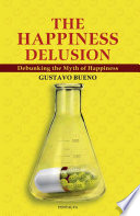 The Happiness Delusion