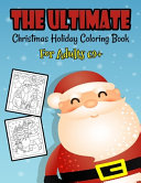 The Ultimate Christmas Holiday Coloring Book For Adults 69+