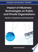 Impact of E Business Technologies on Public and Private Organizations  Industry Comparisons and Perspectives Book