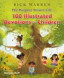 The Purpose Driven Life 100 Devotions for Children
