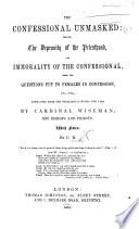 "The Confessional Unmasked: Showing the Depravity of the Priesthood, and Immorality of the Confessional, Being the Questions Put to Females in Confession, Etc., Etc., Extracted from the Theological Works Now Used by Cardinal Wiseman, His Bishops and Priests. With Notes. By C. B. [sometimes Identified as David Bryce.] [A New Edition of ""Den's Theology. Extracts from Peter Dens, on the Nature of Confession, and Obligation of the Seal,"" with Additional Material Taken from Other Authors.] Lat. & Eng"