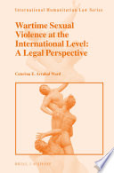 Wartime Sexual Violence at the International Level: A Legal Perspective