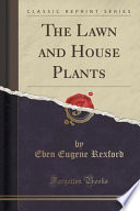 The Lawn and House Plants (Classic Reprint)