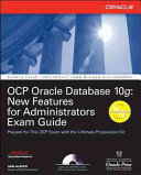 OCP Oracle Database 10g  New Features for Administrators Exam Guide