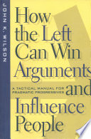 How the Left Can Win Arguments and Influence People