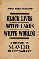 link to Black lives, native lands, white worlds : a history of slavery in New England in the TCC library catalog